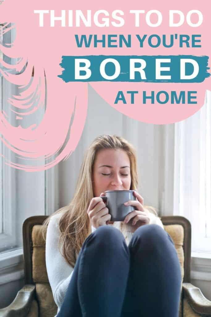 Girl Sipping coffee mug with eyes closed text reads things to do when you're bored at home